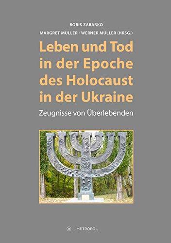 Leben und Tod in der Epoche des Holocaust in der Ukraine: Zeugnisse von Überlebenden